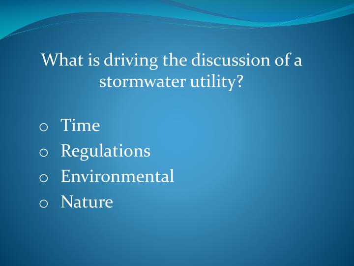 What is driving the discussion of a stormwater utility time regulations environmental nature