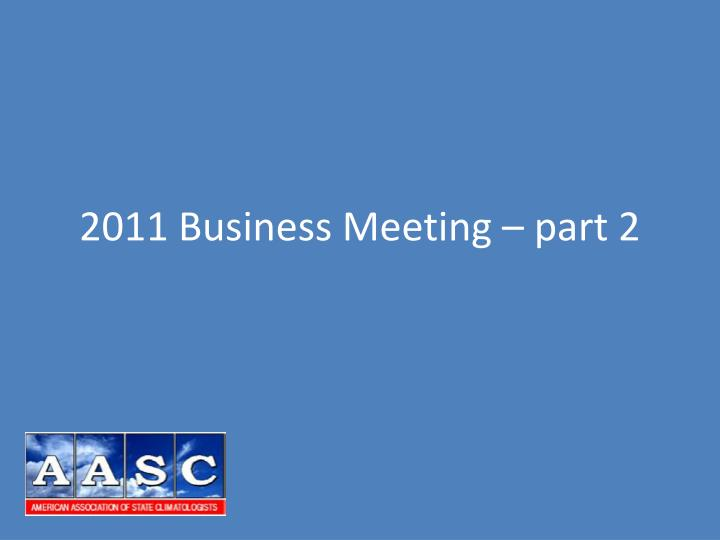 2011 Business Meeting – part 2
