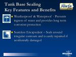 tank base sealing key features and benefits