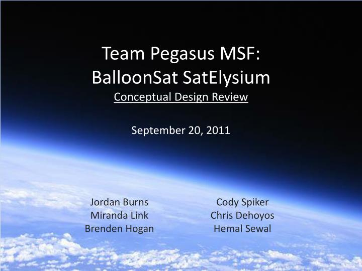 Team pegasus msf balloonsat satelysium conceptual design review