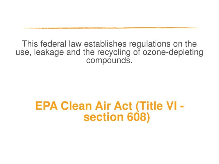 This federal law establishes regulations on the use, leakage and the recycling of ozone-depleting compounds.