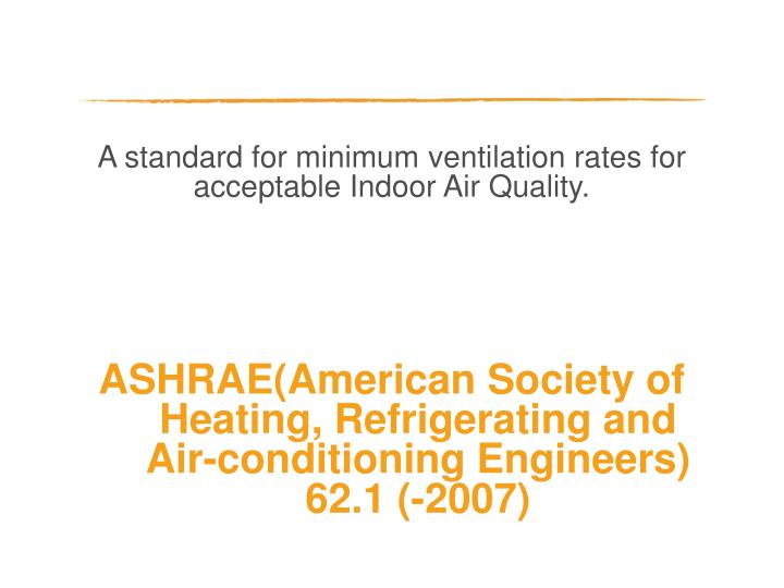 A standard for minimum ventilation rates for acceptable Indoor Air Quality.