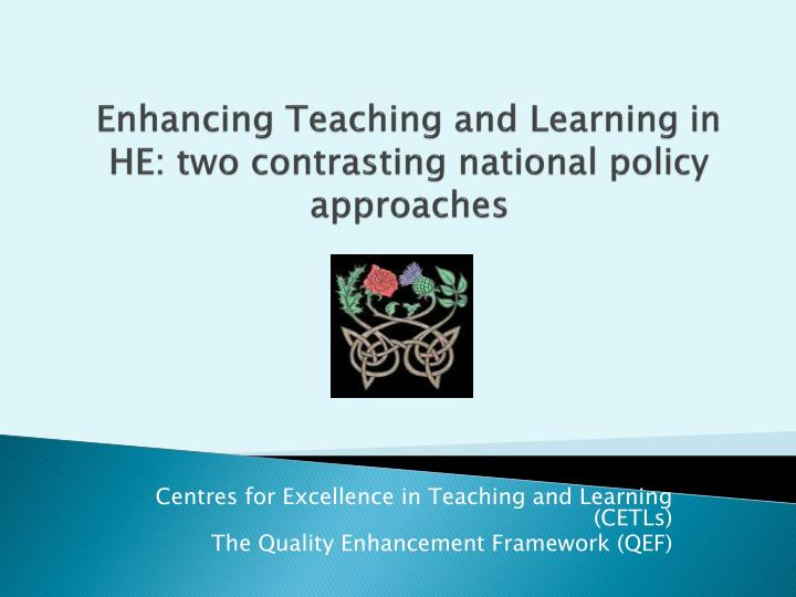 Enhancing teaching and learning in he two contrasting national policy approaches