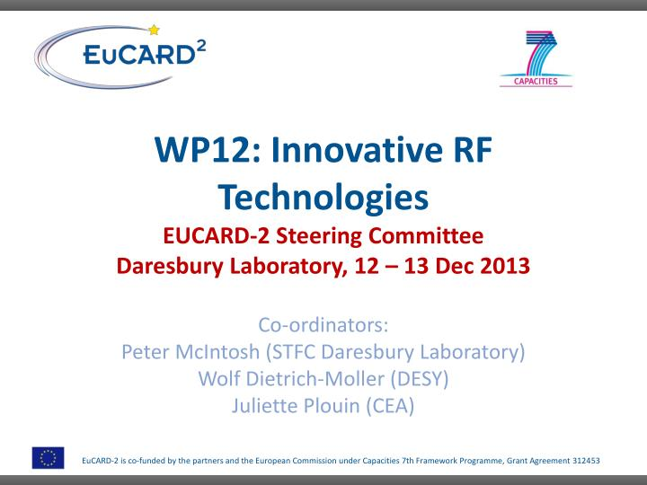 Wp12 innovative rf technologies eucard 2 steering committee daresbury laboratory 12 13 dec 2013
