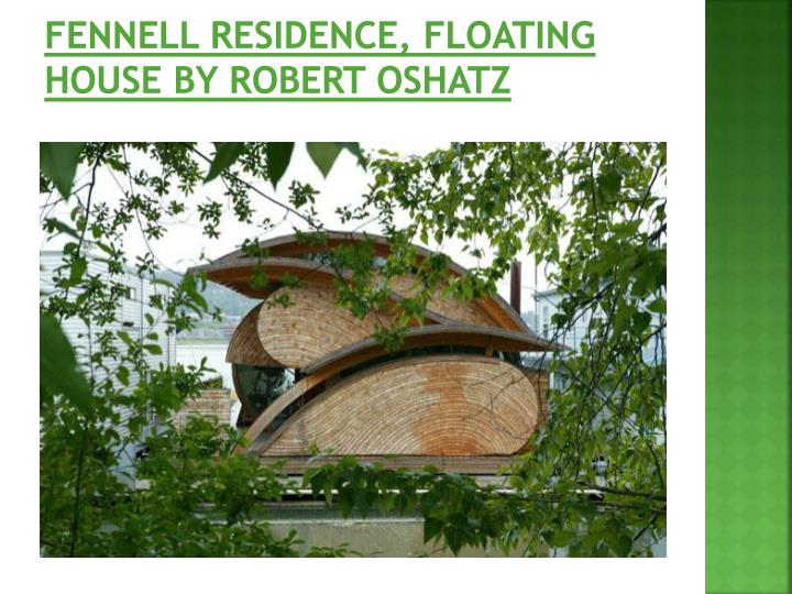 Fennell Residence, Floating House by Robert