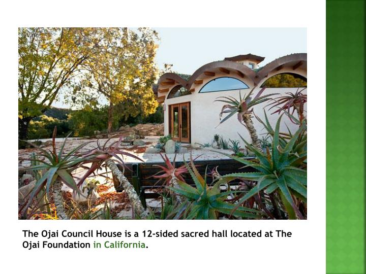 The Ojai Council House is a 12-sided sacred hall located at The Ojai Foundation