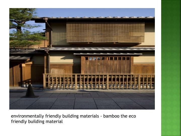 environmentally friendly building materials - bamboo the eco friendly building material