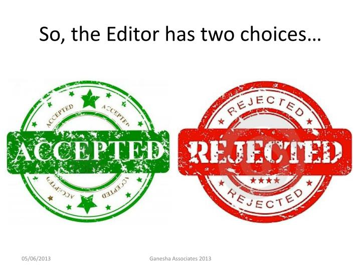 So, the Editor has two choices…