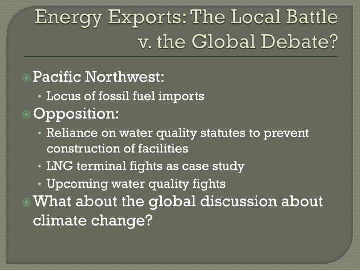 Energy exports the local battle v the global debate