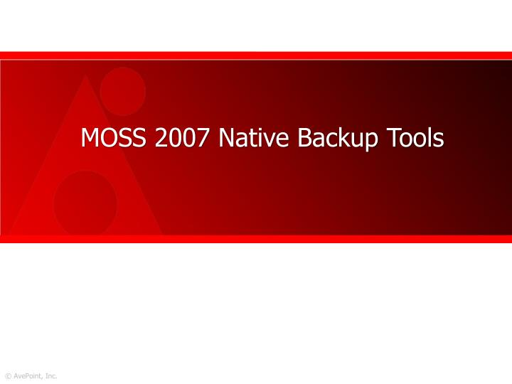MOSS 2007 Native Backup Tools