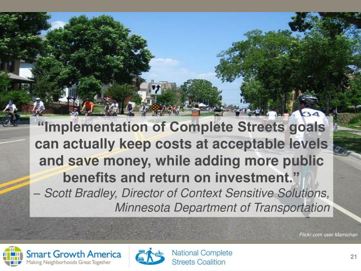 """Implementation of Complete Streets goals can actually keep costs at acceptable levels and save money, while adding more public benefits and return on investment."""