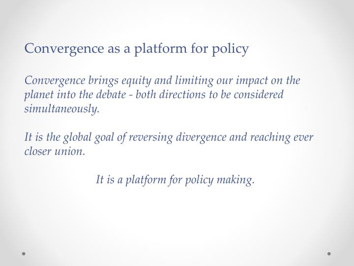 Convergence as a platform for policy