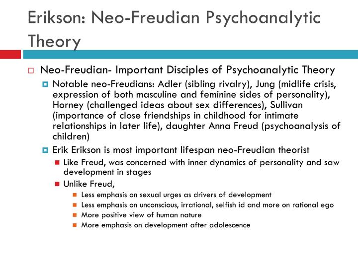 "neo freudian erik erikson Neo-adlerians neo-psychoanalysts post-freudians the term ""neo-freudian"" is routinely used in subtly different ways by those intimately familiar with the minutia of psychoanalysis (often used to."