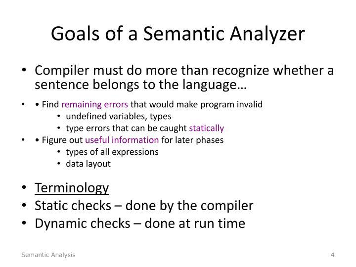 Goals of a Semantic Analyzer