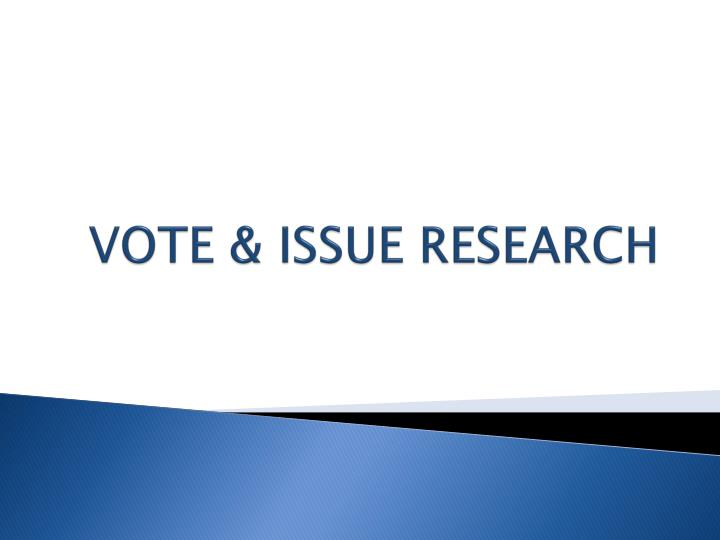 VOTE & ISSUE RESEARCH