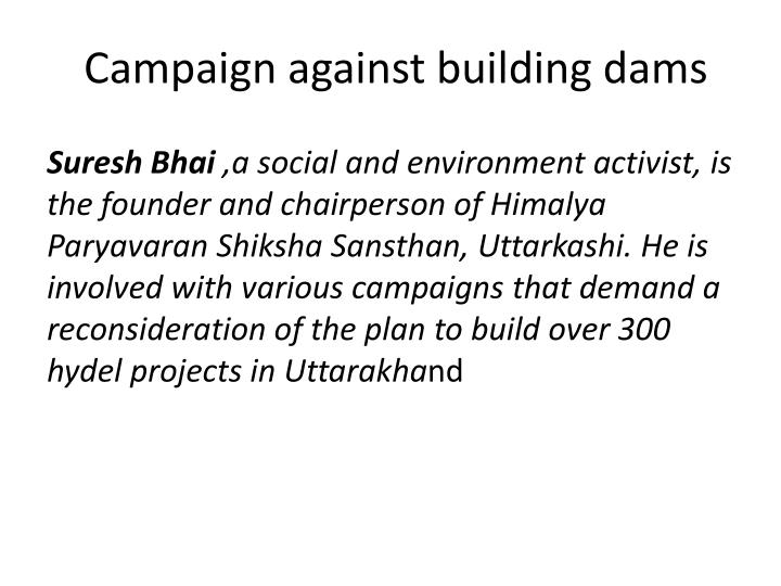 Campaign against building dams