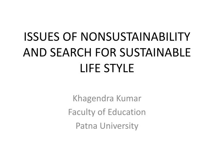 Issues of nonsustainability and search for sustainable life style