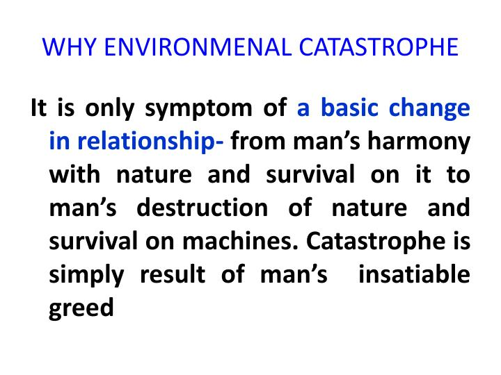 WHY ENVIRONMENAL CATASTROPHE