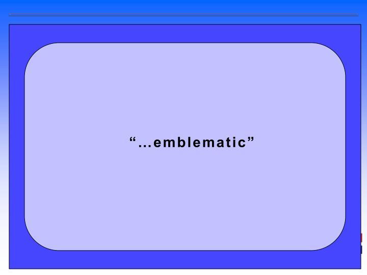 """""""…emblematic"""""""
