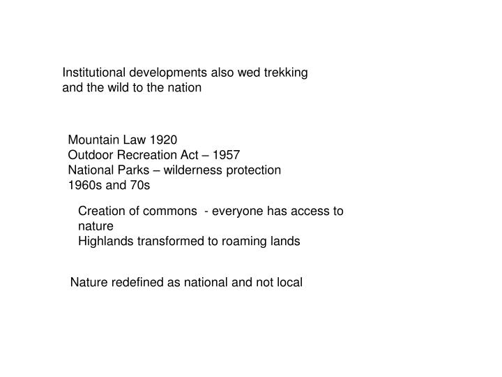 Institutional developments also wed trekking and the wild to the nation