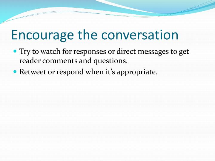 Encourage the conversation
