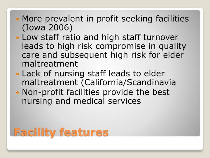 More prevalent in profit seeking facilities (Iowa 2006)