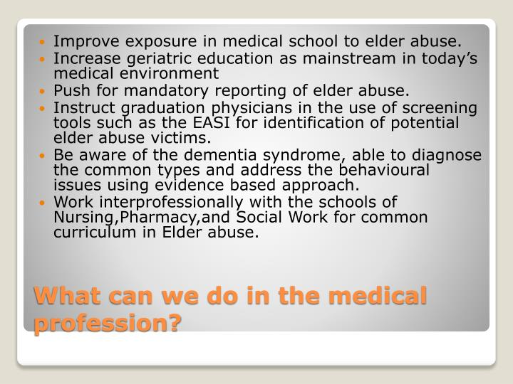 Improve exposure in medical school to elder abuse.