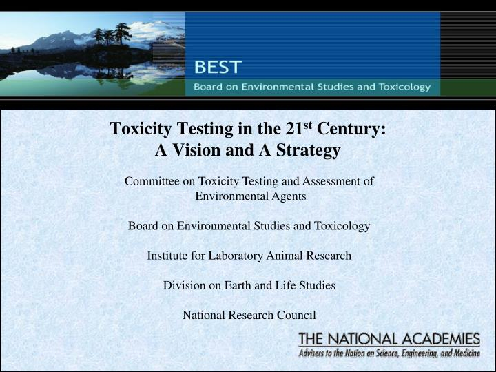 Toxicity testing in the 21 st century a vision and a strategy