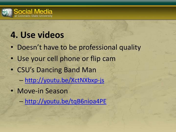 4. Use videos