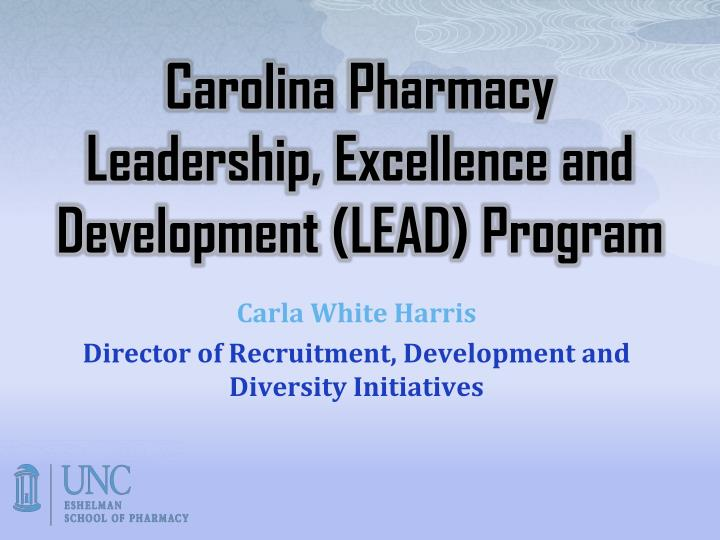 Carolina Pharmacy Leadership, Excellence and Development (LEAD) Program