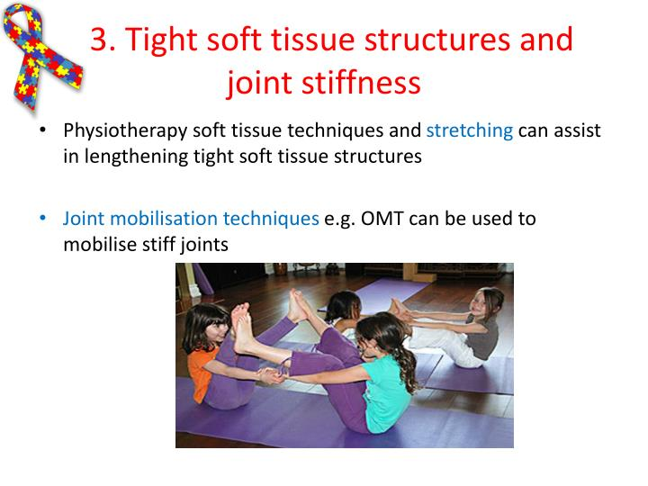 3. Tight soft tissue structures and joint stiffness