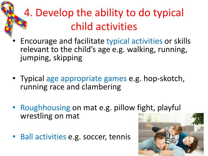 4. Develop the ability to do typical child activities