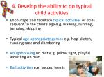 4 develop the ability to do typical child activities