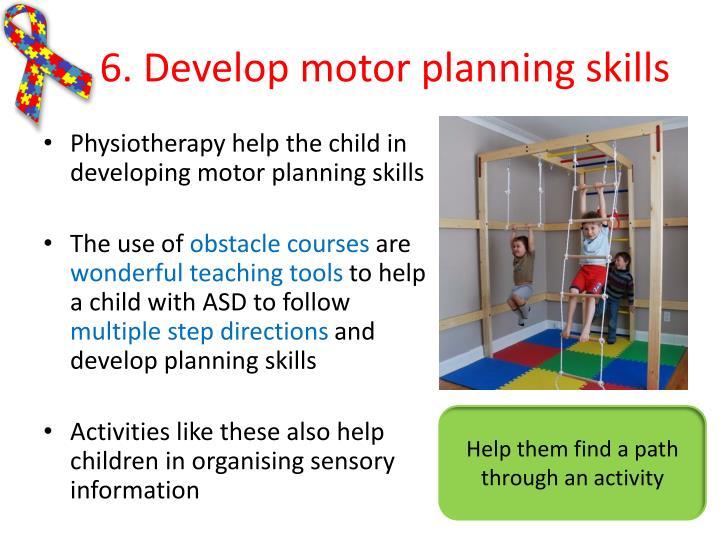 6. Develop motor planning skills