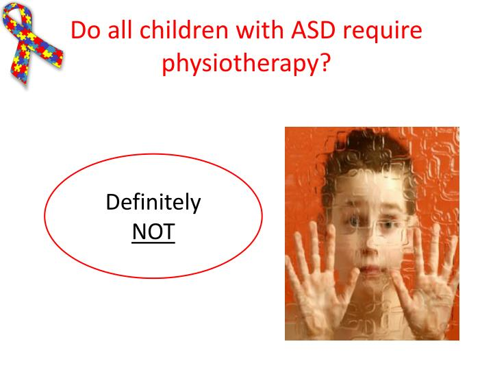 Do all children with ASD require physiotherapy?