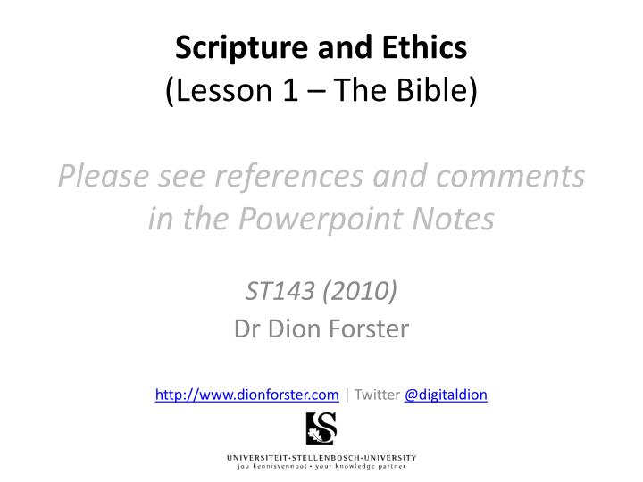 Scripture and ethics lesson 1 the bible please see references and comments in the powerpoint notes