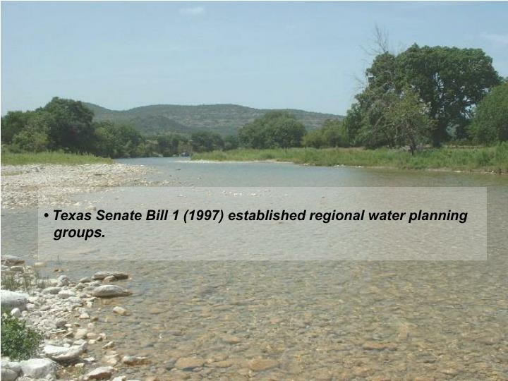 • Texas Senate Bill 1 (1997) established regional water planning groups.