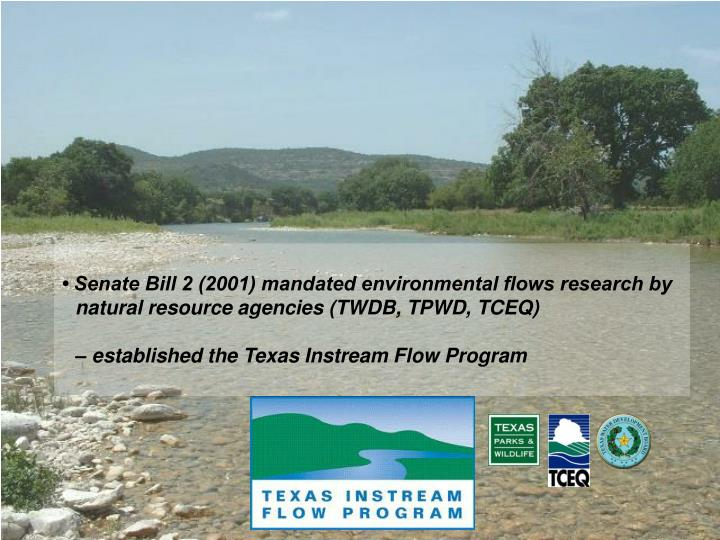 • Senate Bill 2 (2001) mandated environmental flows research by natural resource