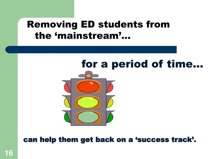 Removing ED students from the 'mainstream'...