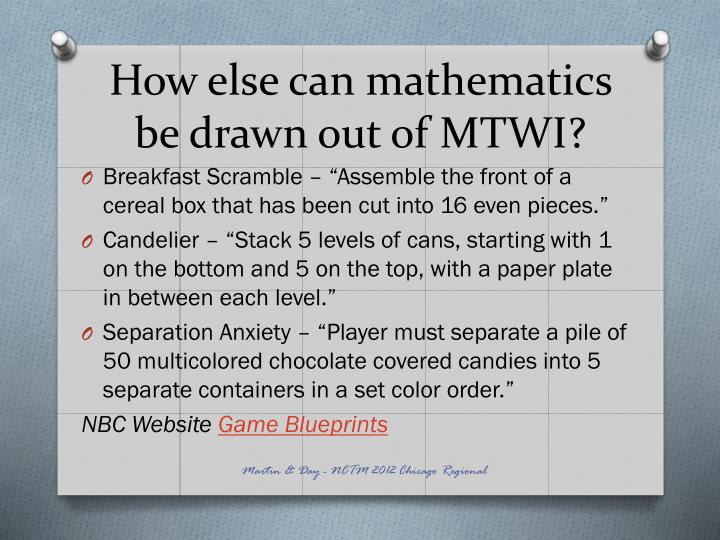 How else can mathematics be drawn out of MTWI?