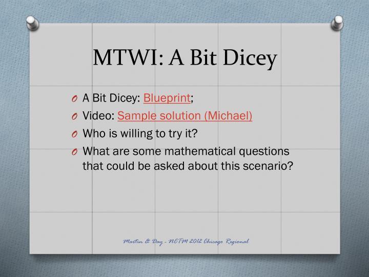 MTWI: A Bit Dicey