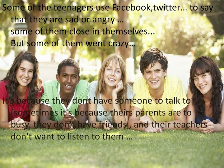 Some of the teenagers use