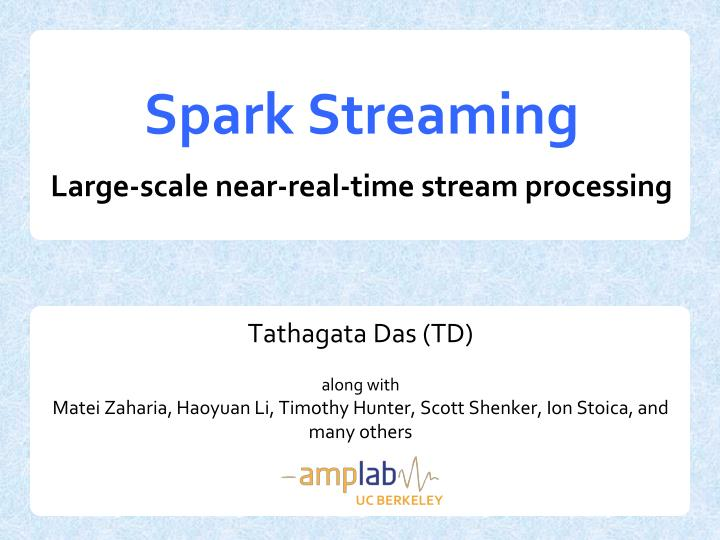 Spark streaming large scale near real time stream processing