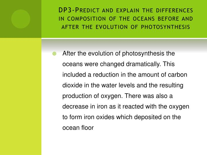 DP3-Predict and explain the differences in composition of the oceans before and after the evolution of photosynthesis