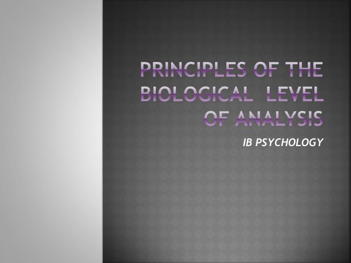 Principles of the biological level of analysis