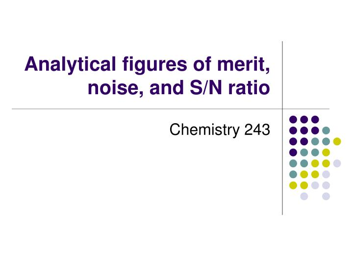 Analytical figures of merit noise and s n ratio