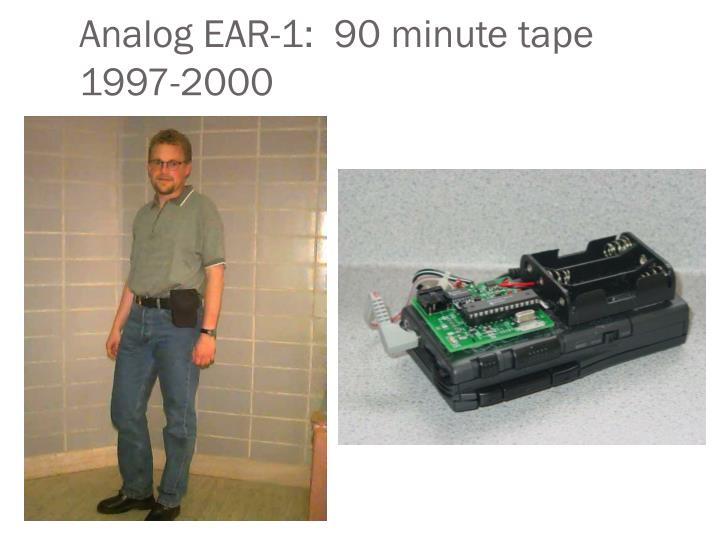 Analog EAR-1:  90 minute tape