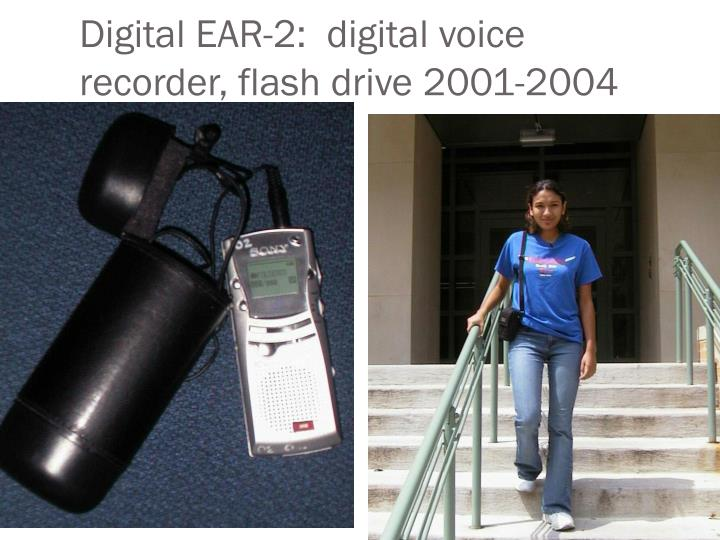 Digital EAR-2:  digital voice recorder, flash drive 2001-2004
