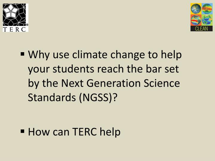Why use climate change to help your students reach the bar set by the Next Generation Science Standards (NGSS)?