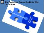 the caribbean cannot build its way out of risk